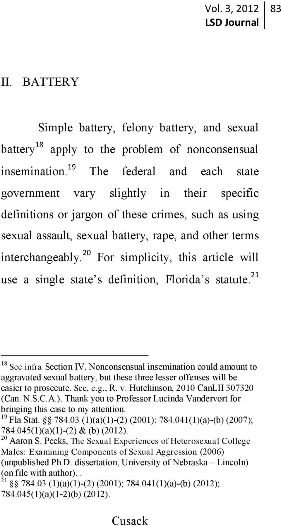 20 For simplicity, this article will use a single state s definition, Florida s statute. 21 18 See infra Section IV.