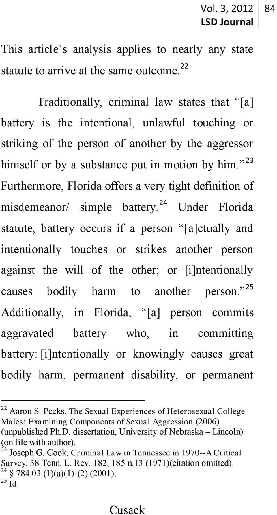 23 Furthermore, Florida offers a very tight definition of misdemeanor/ simple battery.