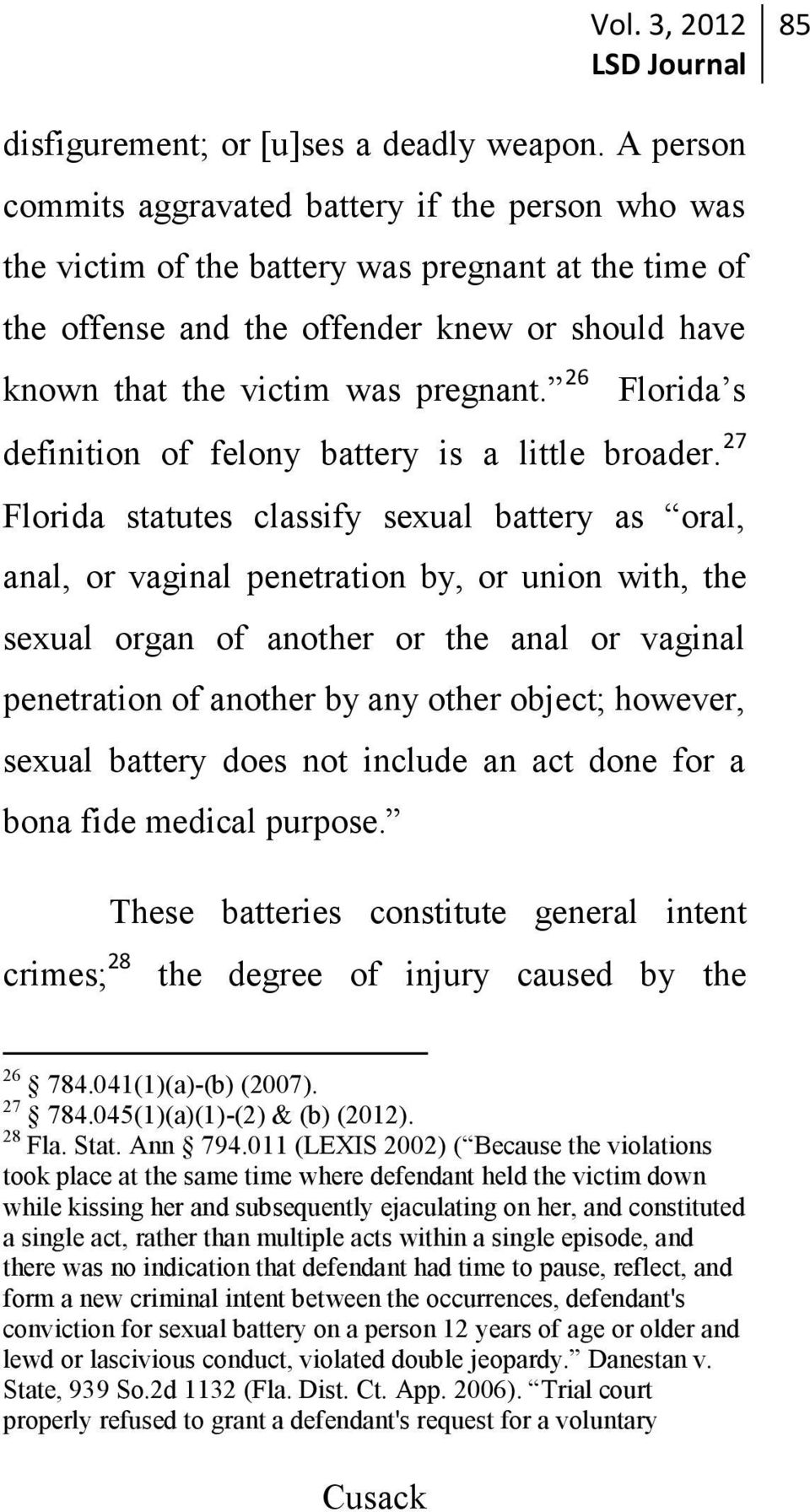 26 Florida s definition of felony battery is a little broader.