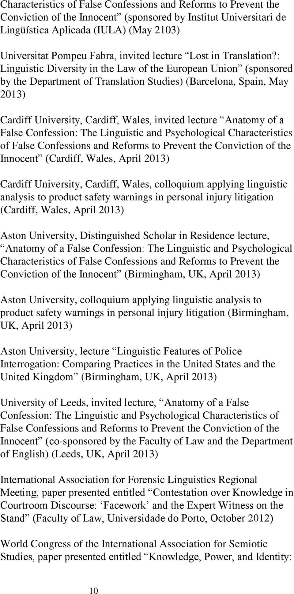 : Linguistic Diversity in the Law of the European Union (sponsored by the Department of Translation Studies) (Barcelona, Spain, May 2013) Cardiff University, Cardiff, Wales, invited lecture Anatomy