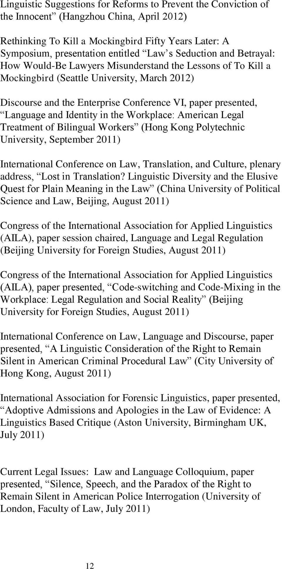and Identity in the Workplace: American Legal Treatment of Bilingual Workers (Hong Kong Polytechnic University, September 2011) International Conference on Law, Translation, and Culture, plenary