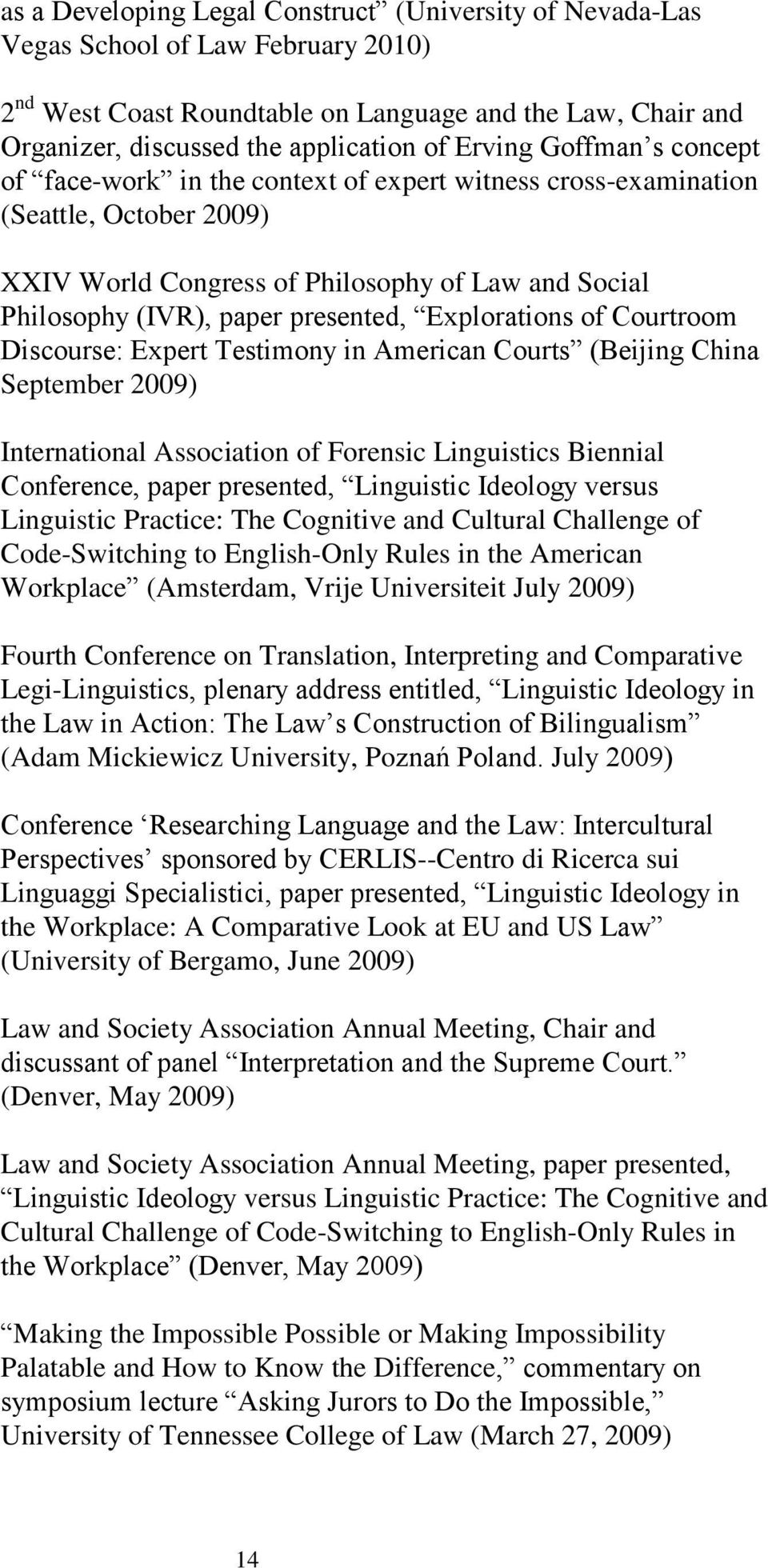 Explorations of Courtroom Discourse: Expert Testimony in American Courts (Beijing China September 2009) International Association of Forensic Linguistics Biennial Conference, paper presented,