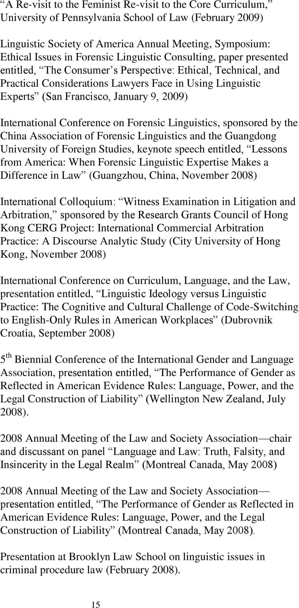 9, 2009) International Conference on Forensic Linguistics, sponsored by the China Association of Forensic Linguistics and the Guangdong University of Foreign Studies, keynote speech entitled, Lessons