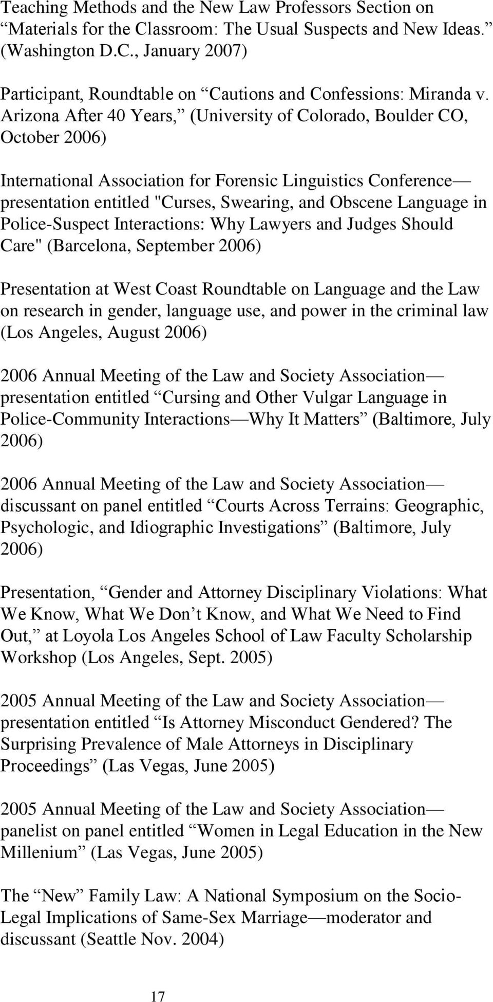 "in Police-Suspect Interactions: Why Lawyers and Judges Should Care"" (Barcelona, September 2006) Presentation at West Coast Roundtable on Language and the Law on research in gender, language use, and"
