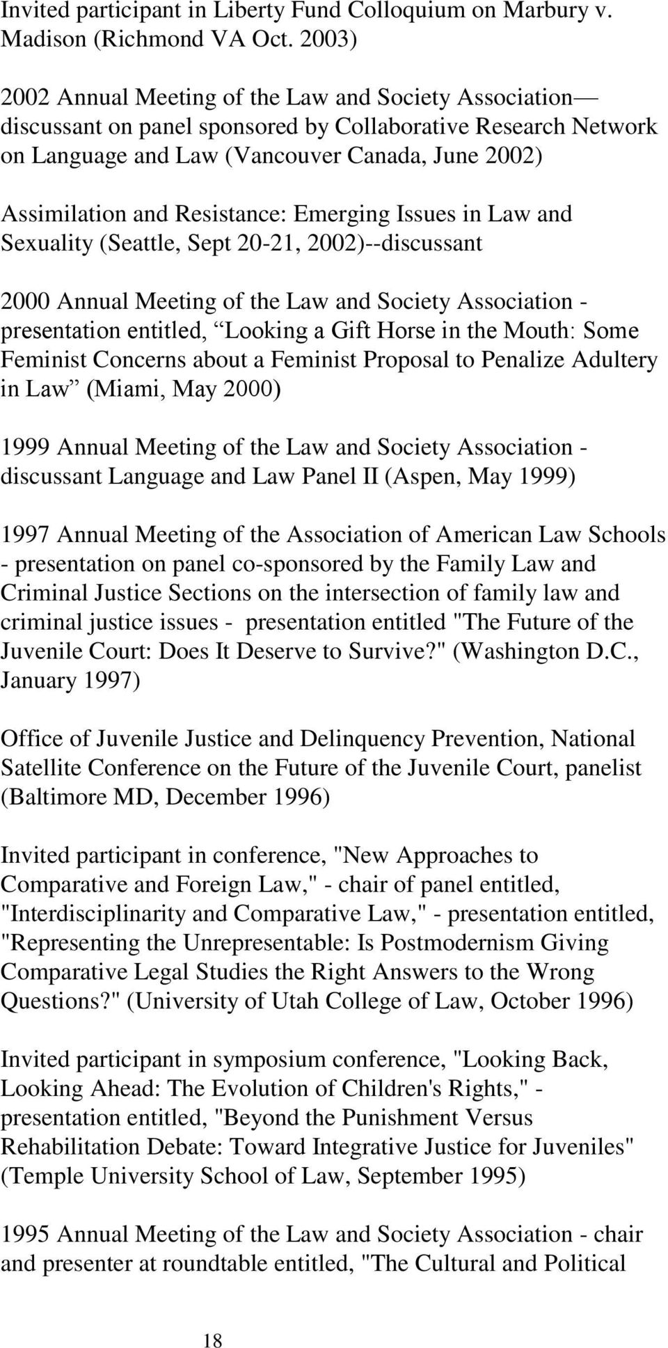 Resistance: Emerging Issues in Law and Sexuality (Seattle, Sept 20-21, 2002)--discussant 2000 Annual Meeting of the Law and Society Association - presentation entitled, Looking a Gift Horse in the