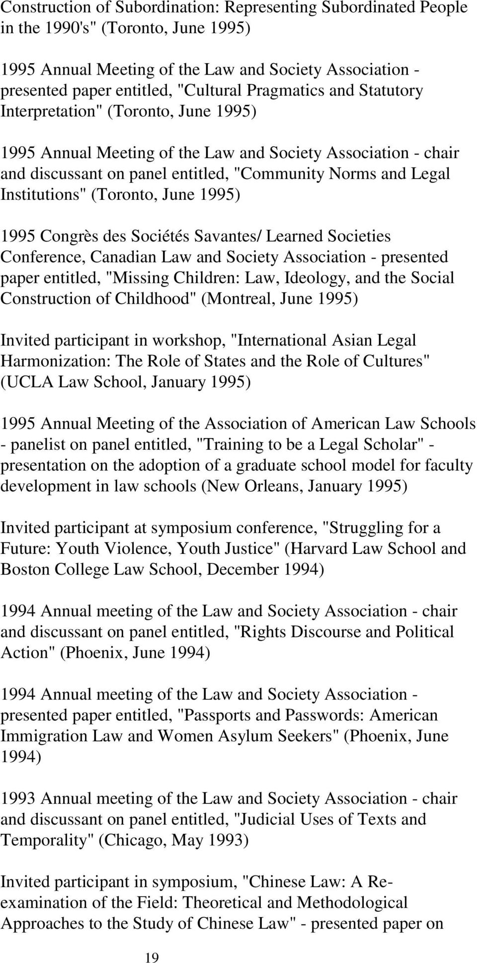 "(Toronto, June 1995) 1995 Congrès des Sociétés Savantes/ Learned Societies Conference, Canadian Law and Society Association - presented paper entitled, ""Missing Children: Law, Ideology, and the"