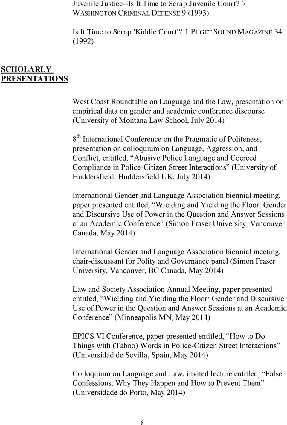 Montana Law School, July 2014) 8 th International Conference on the Pragmatic of Politeness, presentation on colloquium on Language, Aggression, and Conflict, entitled, Abusive Police Language and