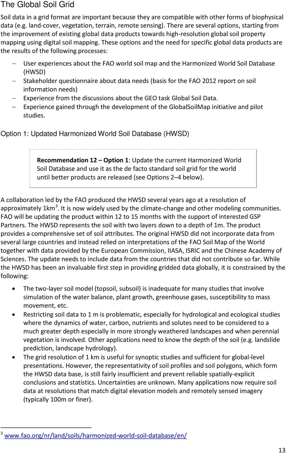 These options and the need for specific global data products are the results of the following processes: User experiences about the FAO world soil map and the Harmonized World Soil Database (HWSD)