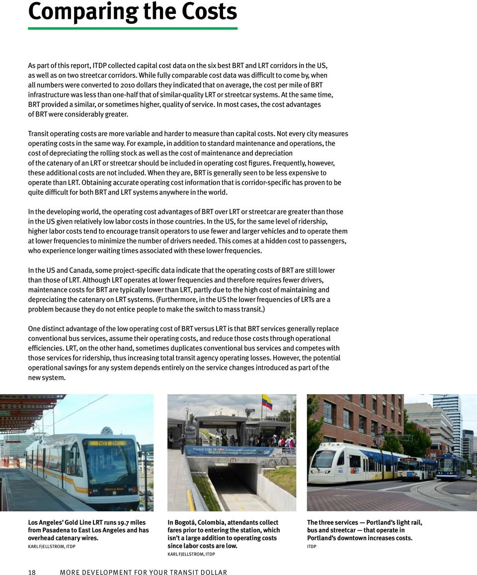 one-half that of similar-quality LRT or streetcar systems. At the same time, BRT provided a similar, or sometimes higher, quality of service.