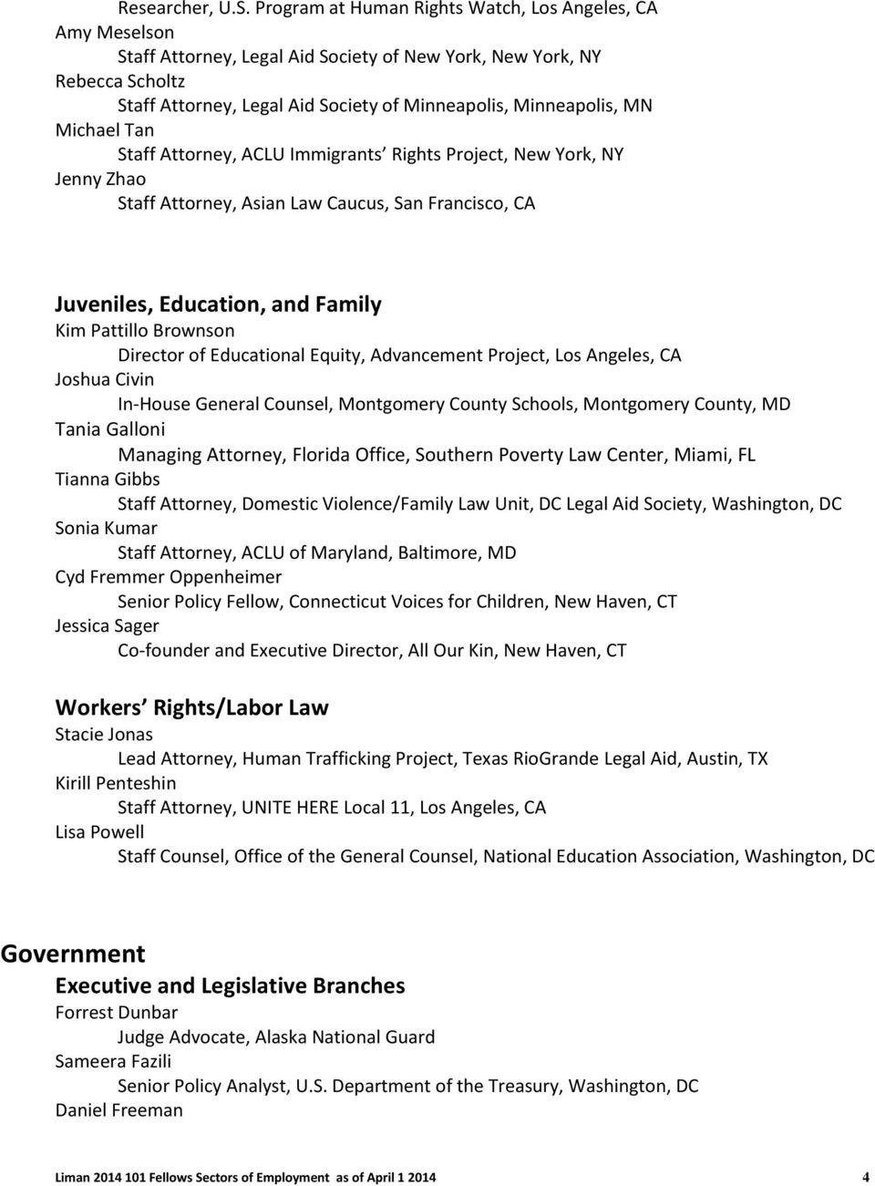 MN Michael Tan Staff Attorney, ACLU Immigrants Rights Project, New York, NY Jenny Zhao Staff Attorney, Asian Law Caucus, San Francisco, CA Juveniles, Education, and Family Kim Pattillo Brownson