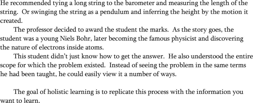 As the story goes, the student was a young Niels Bohr, later becoming the famous physicist and discovering the nature of electrons inside atoms.