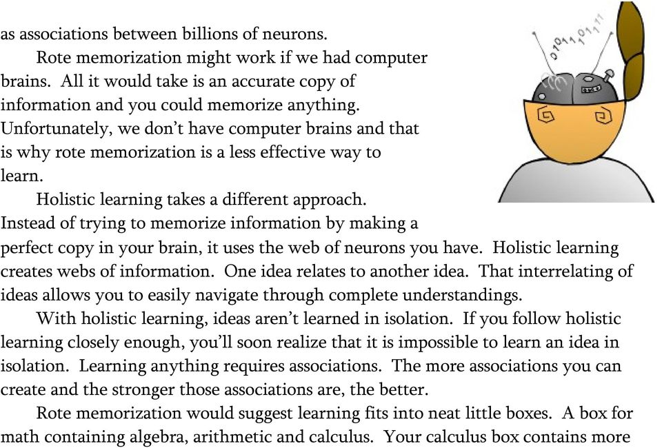 Instead of trying to memorize information by making a perfect copy in your brain, it uses the web of neurons you have. Holistic learning creates webs of information. One idea relates to another idea.