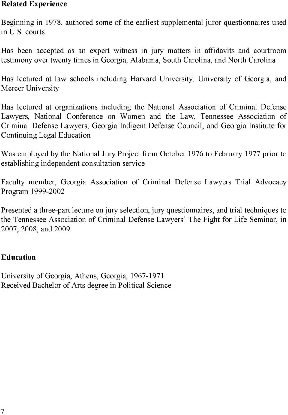 schools including Harvard University, University of Georgia, and Mercer University Has lectured at organizations including the National Association of Criminal Defense Lawyers, National Conference on
