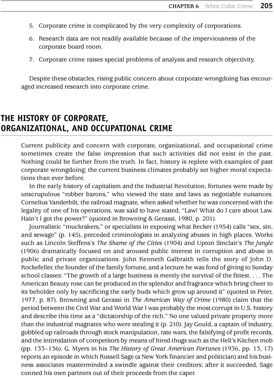 Despite these obstacles, rising public concern about corporate wrongdoing has encouraged increased research into corporate crime.