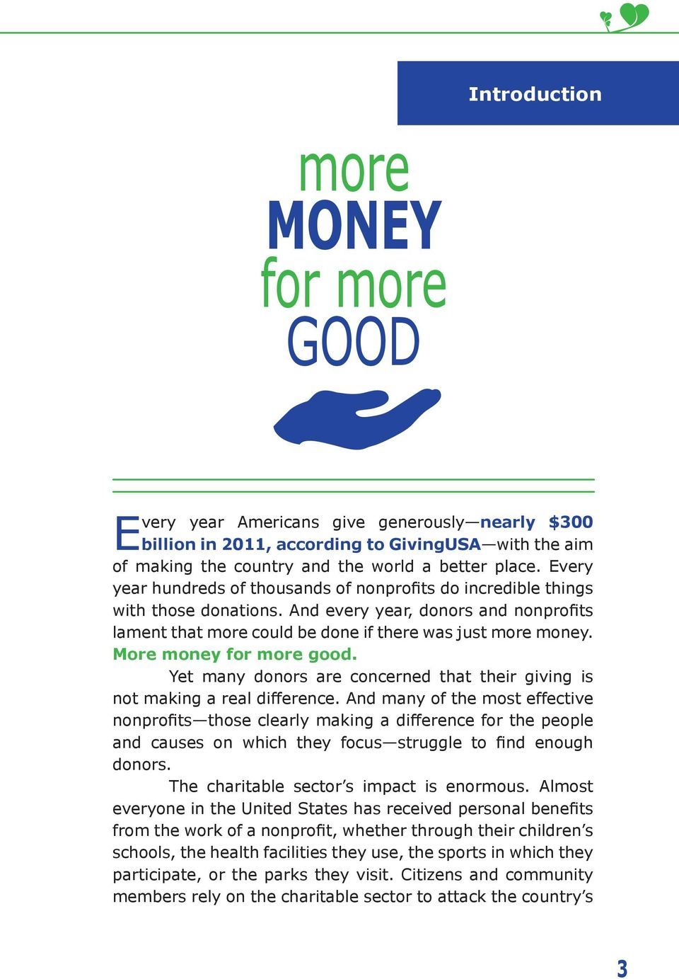 And every year, donors and nonprofits lament that more could be done if there was just more money. More money for more good.