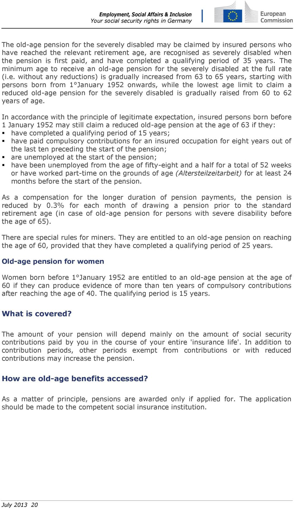 to 65 years, starting with persons born from 1 January 1952 onwards, while the lowest age limit to claim a reduced old-age pension for the severely disabled is gradually raised from 60 to 62 years of