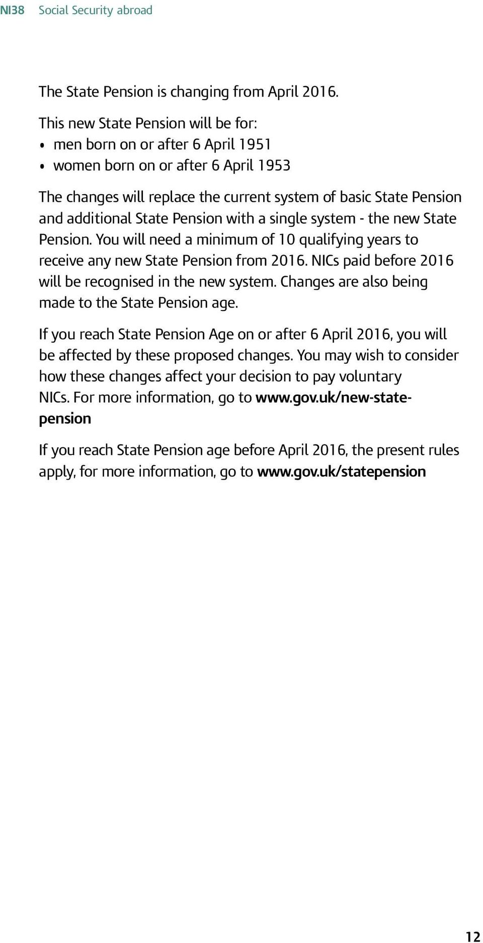 Pension with a single system - the new State Pension. You will need a minimum of 10 qualifying years to receive any new State Pension from 2016.