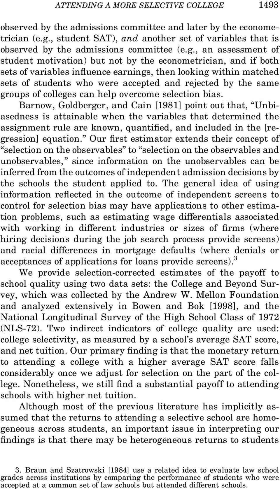 , an assessment of student motivation) but not by the econometrician, and if both sets of variables in uence earnings, then looking within matched sets of students who were accepted and rejected by