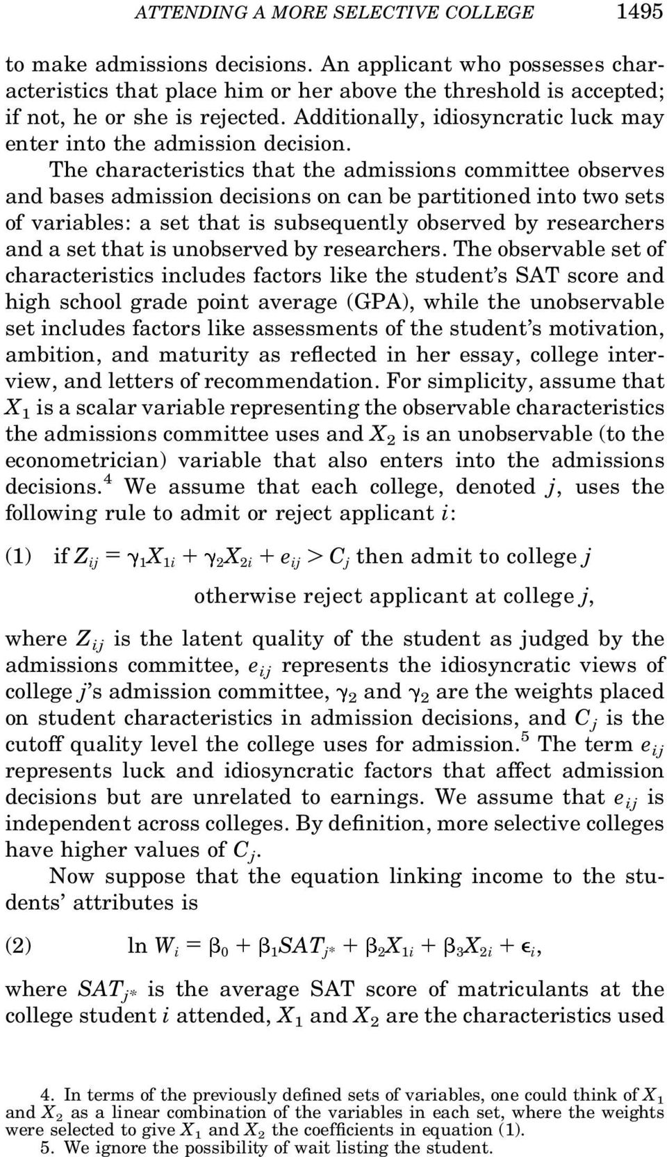 The characteristics that the admissions committee observes and bases admission decisions on can be partitioned into two sets of variables: a set that is subsequently observed by researchers and a set