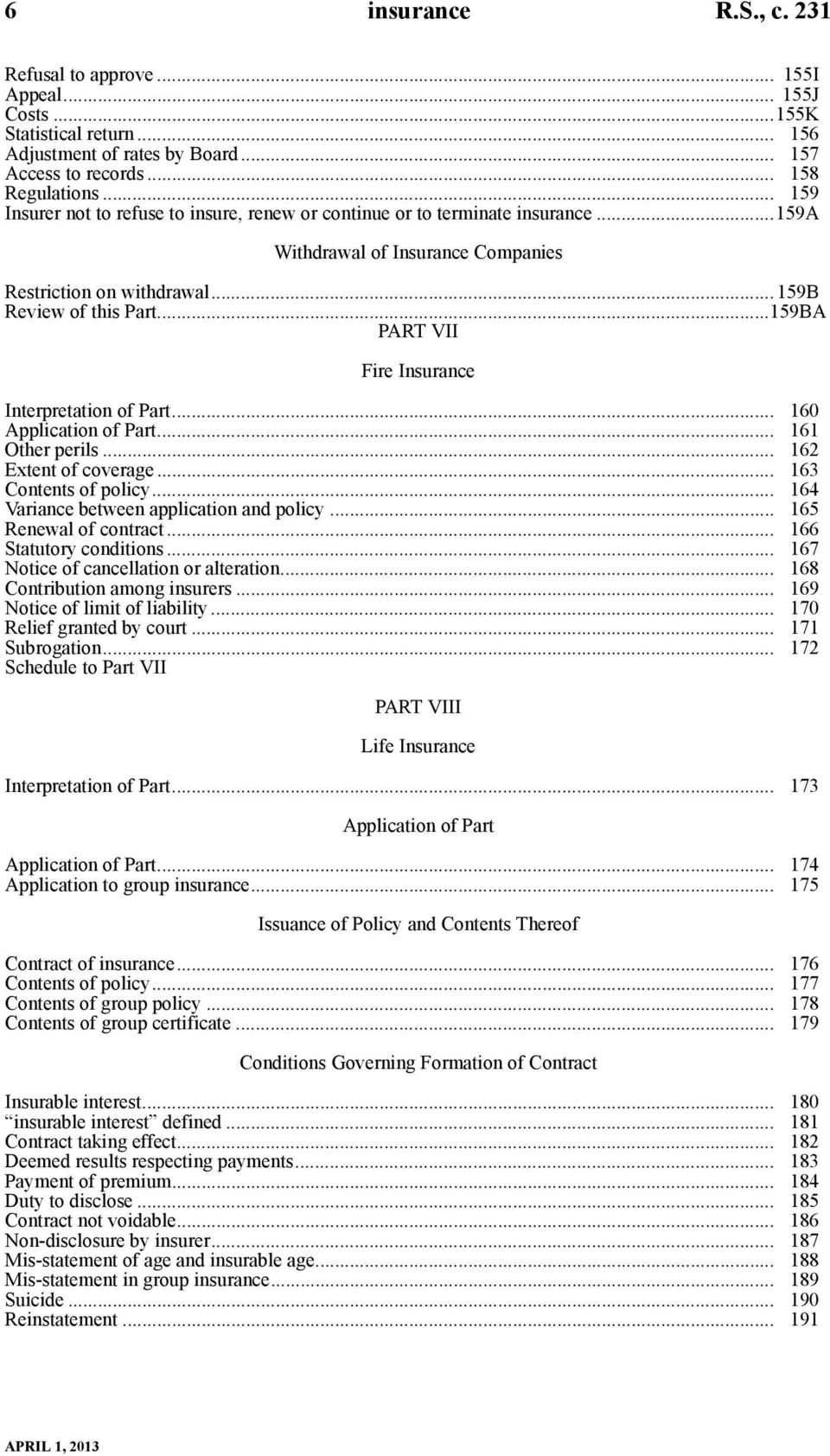 ..159BA PART VII Fire Insurance Interpretation of Part... 160 Application of Part... 161 Other perils... 162 Extent of coverage... 163 Contents of policy... 164 Variance between application and policy.