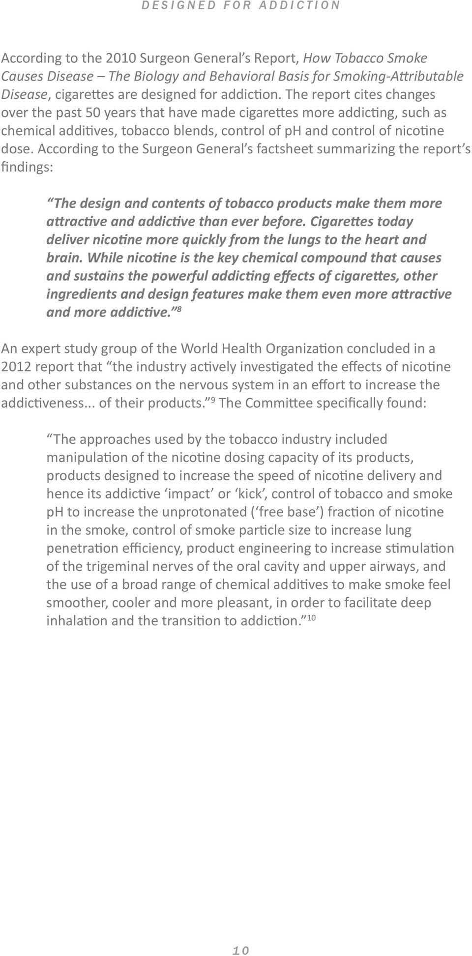 According to the Surgeon General s factsheet summarizing the report s findings: The design and contents of tobacco products make them more attractive and addictive than ever before.