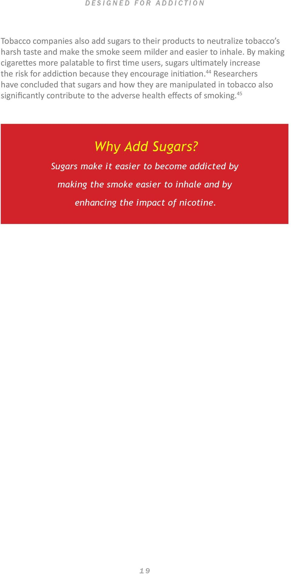 44 Researchers have concluded that sugars and how they are manipulated in tobacco also significantly contribute to the adverse health effects of