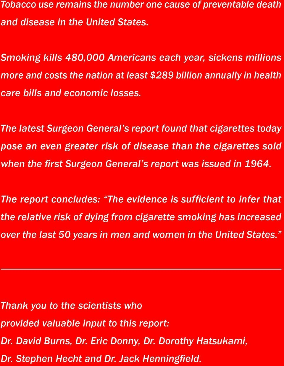 The latest Surgeon General s report found that cigarettes today pose an even greater risk of disease than the cigarettes sold when the first Surgeon General s report was issued in 1964.