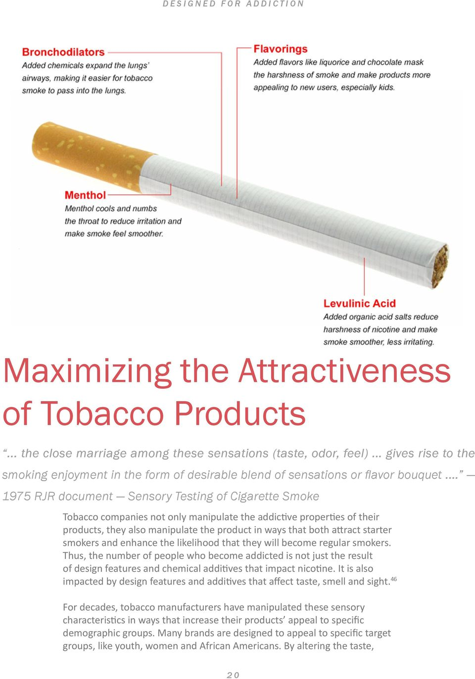 .. 1975 RJR document Sensory Testing of Cigarette Smoke Tobacco companies not only manipulate the addictive properties of their products, they also manipulate the product in ways that both attract