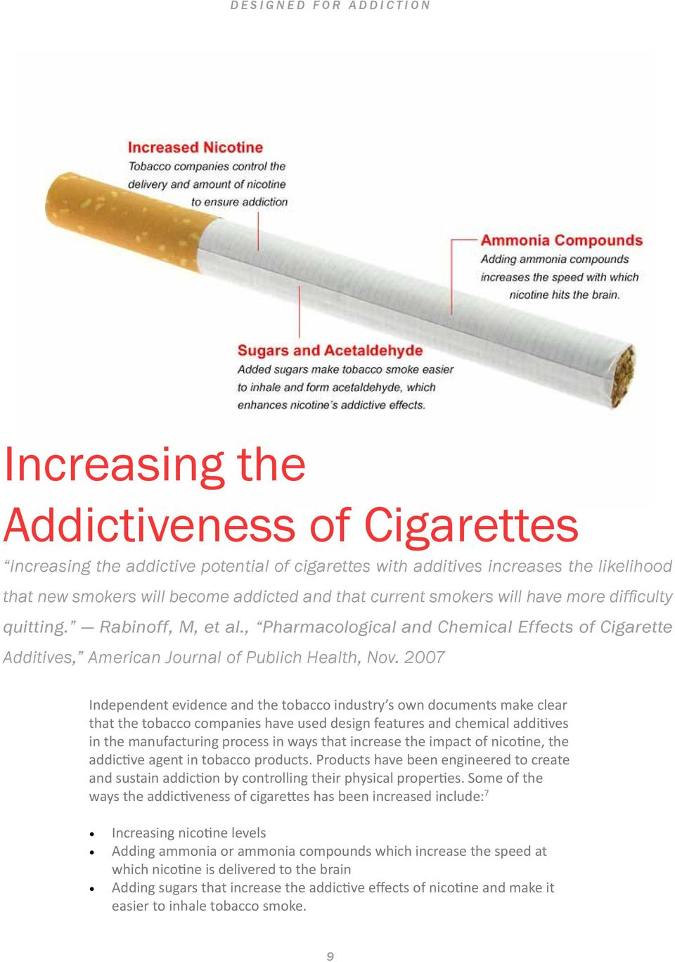 2007 Independent evidence and the tobacco industry s own documents make clear that the tobacco companies have used design features and chemical additives in the manufacturing process in ways that