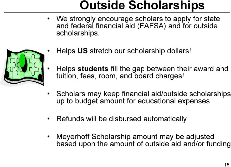 Helps students fill the gap between their award and tuition, fees, room, and board charges!