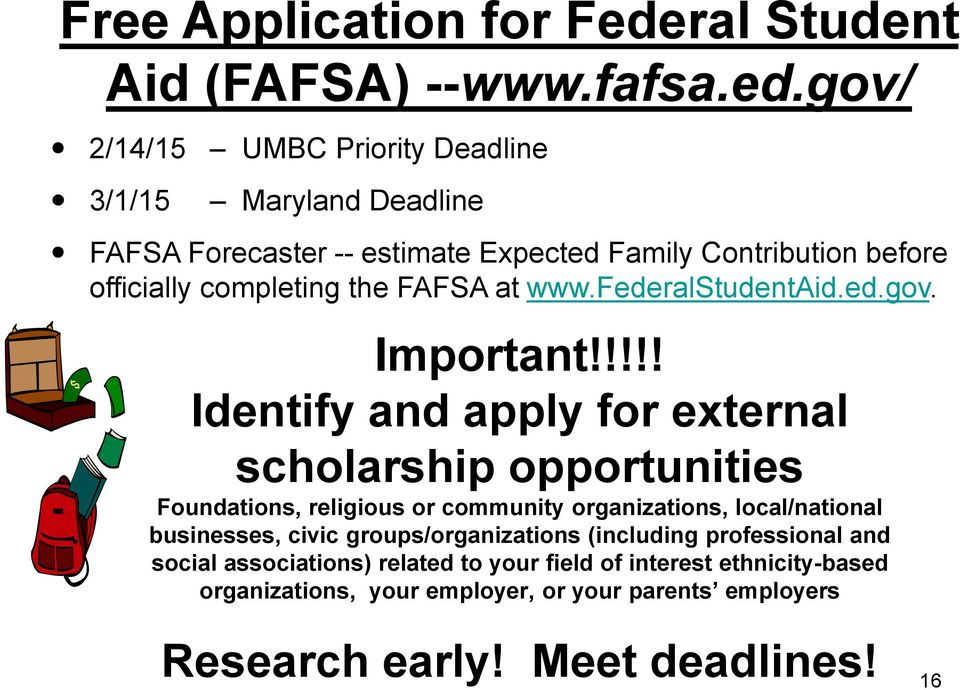 gov/ 2/14/15 UMBC Priority Deadline 3/1/15 Maryland Deadline FAFSA Forecaster -- estimate Expected Family Contribution before officially completing the