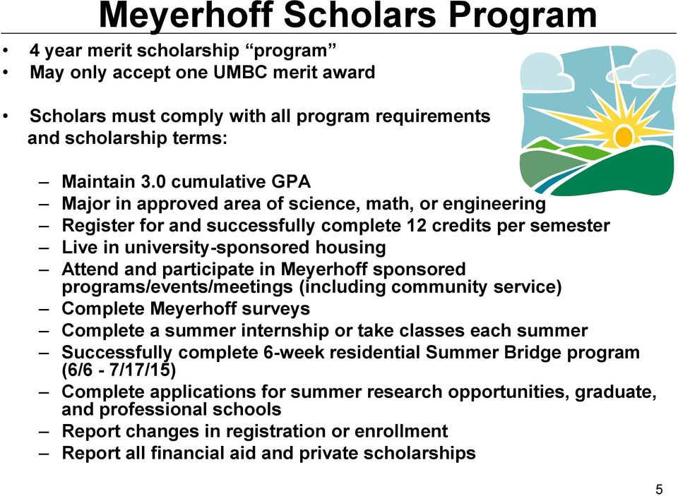 Meyerhoff sponsored programs/events/meetings (including community service) Complete Meyerhoff surveys Complete a summer internship or take classes each summer Successfully complete 6-week residential