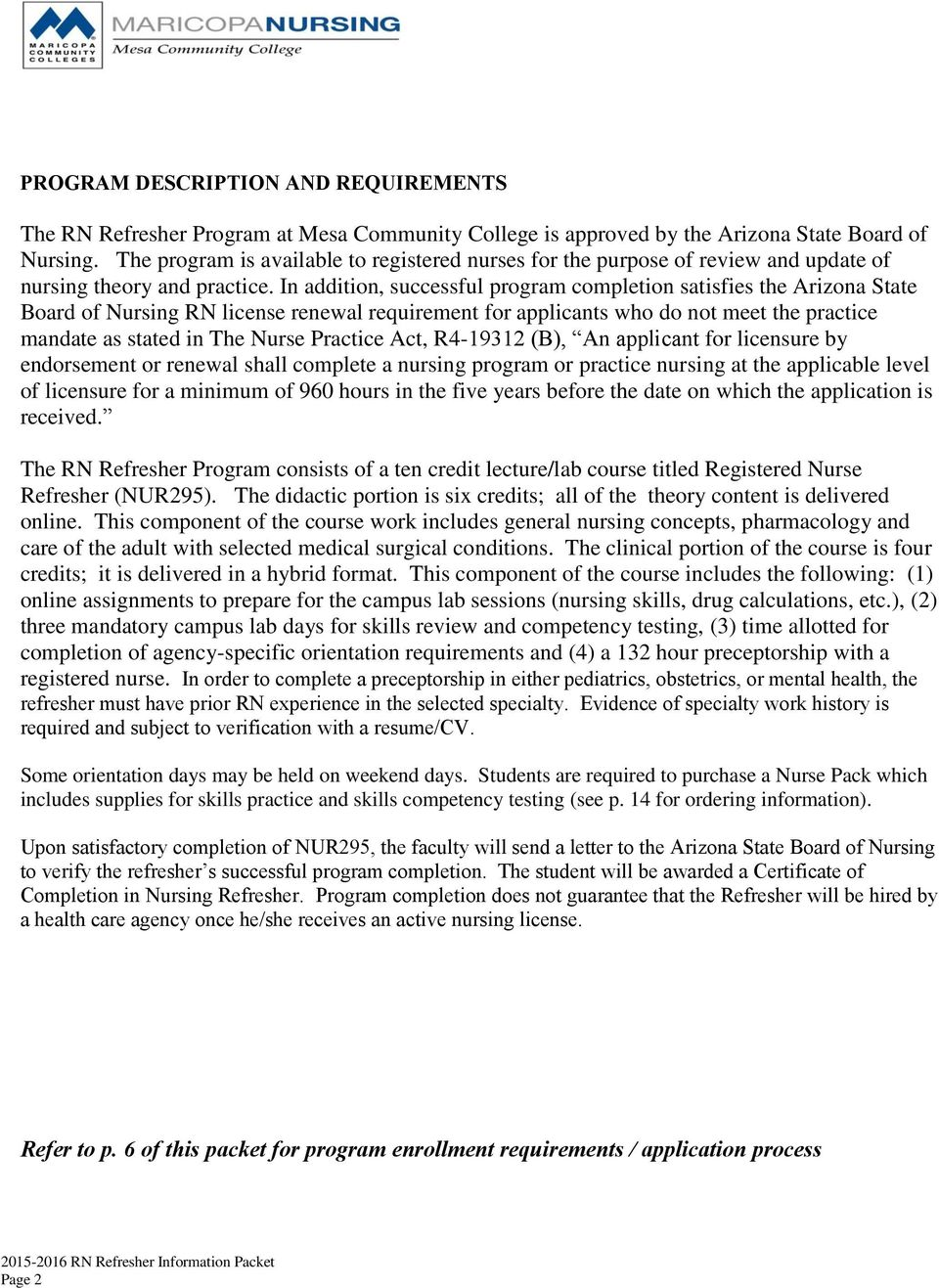In addition, successful program completion satisfies the Arizona State Board of Nursing RN license renewal requirement for applicants who do not meet the practice mandate as stated in The Nurse