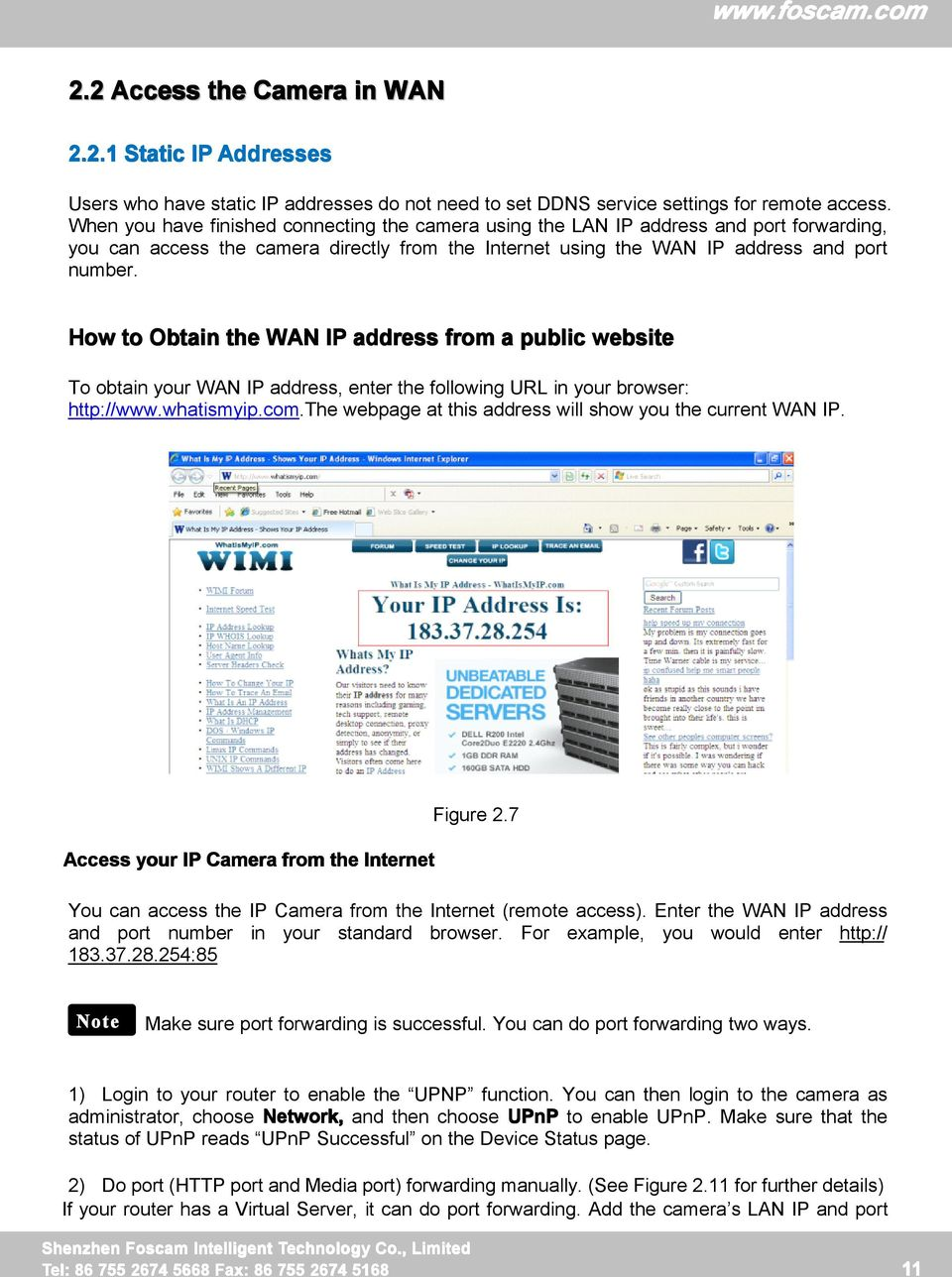 How to Obtain the WAN IP address from a public website To obtain your WAN IP address, enter the following URL in your browser: http://www.whatismyip.com.