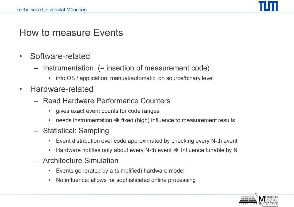 measurement results Statistical: Sampling Event distribution over code approximated by checking every N-th event Hardware notifies only about every