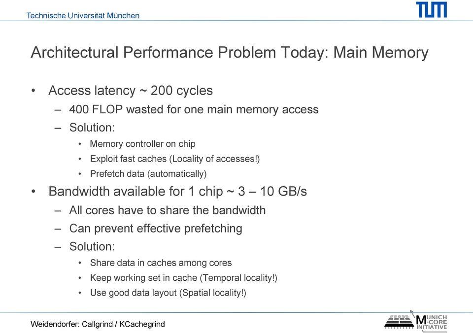 ) Prefetch data (automatically) Bandwidth available for 1 chip ~ 3 10 GB/s All cores have to share the bandwidth Can prevent
