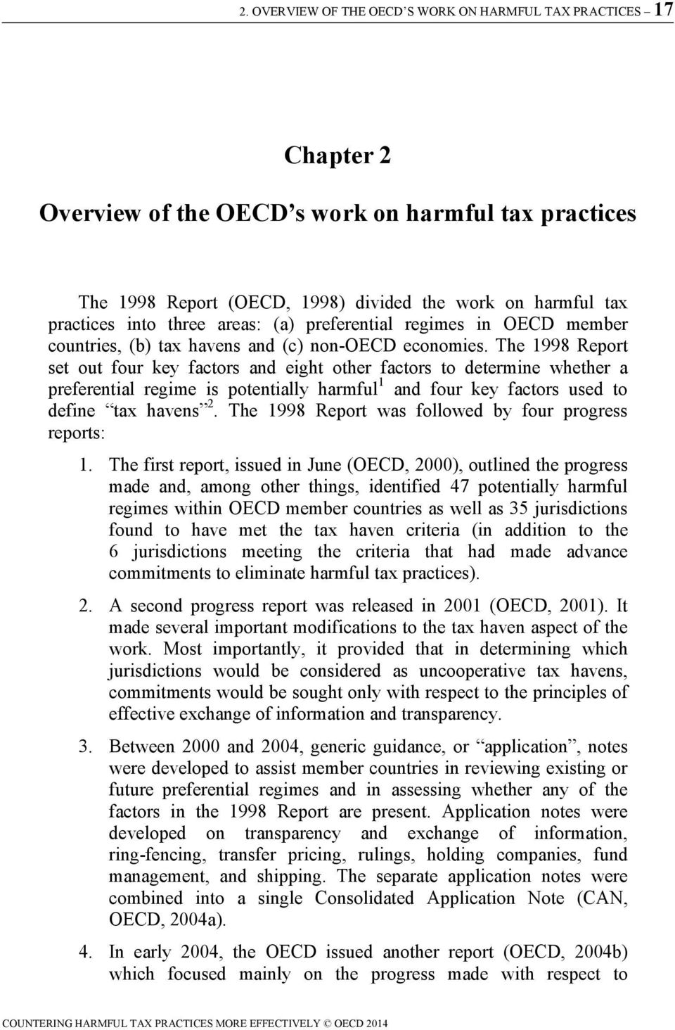 The 1998 Report set out four key factors and eight other factors to determine whether a preferential regime is potentially harmful 1 and four key factors used to define tax havens 2.