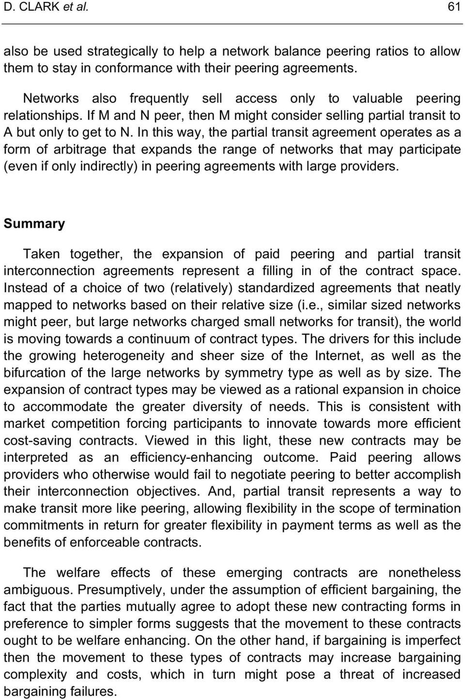In this way, the partial transit agreement operates as a form of arbitrage that expands the range of networks that may participate (even if only indirectly) in peering agreements with large providers.