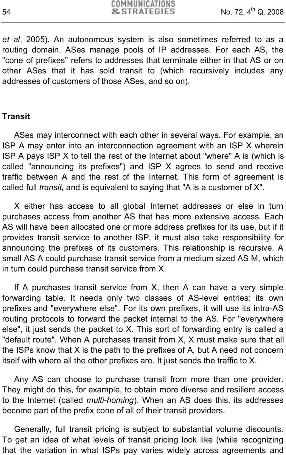 ASes, and so on). Transit ASes may interconnect with each other in several ways.