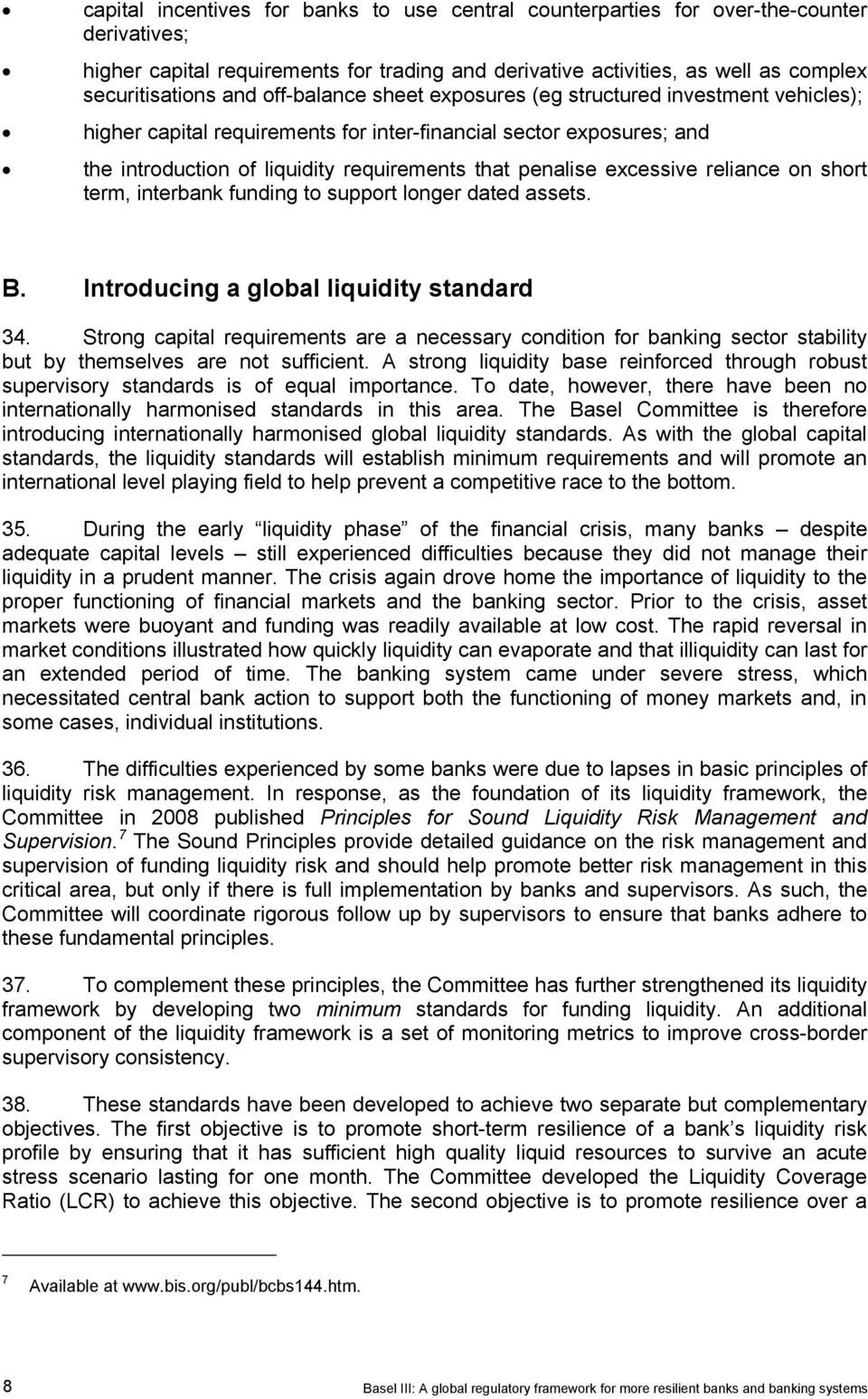 excessive reliance on short term, interbank funding to support longer dated assets. B. Introducing a global liquidity standard 34.