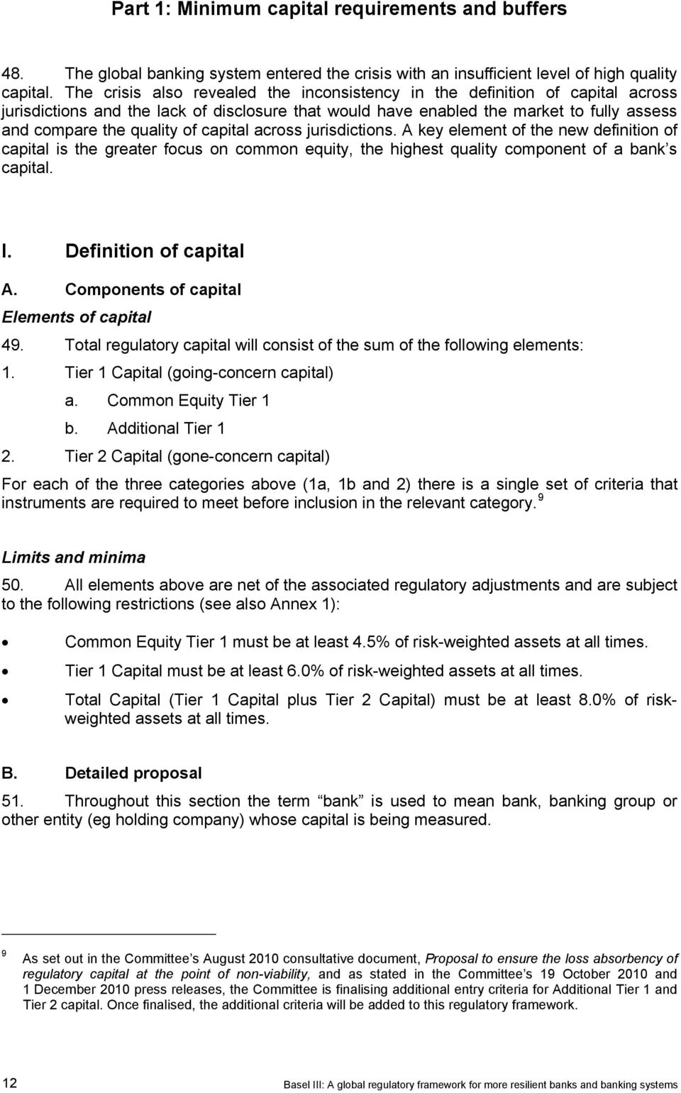 capital across jurisdictions. A key element of the new definition of capital is the greater focus on common equity, the highest quality component of a bank s capital. I. Definition of capital A.