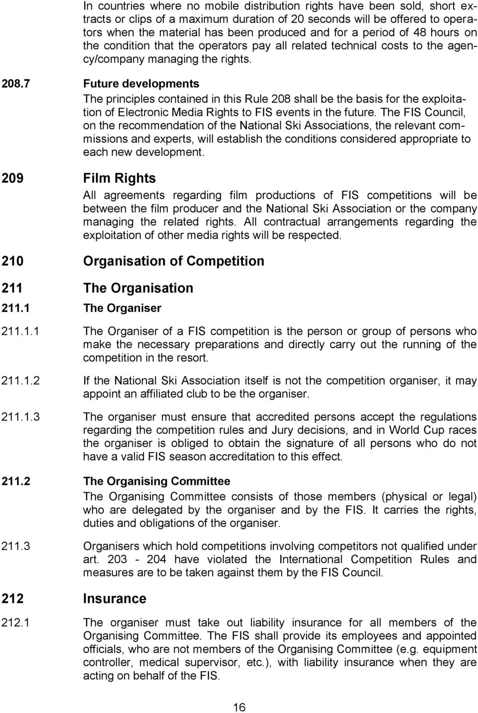 7 Future developments The principles contained in this Rule 208 shall be the basis for the exploitation of Electronic Media Rights to FIS events in the future.