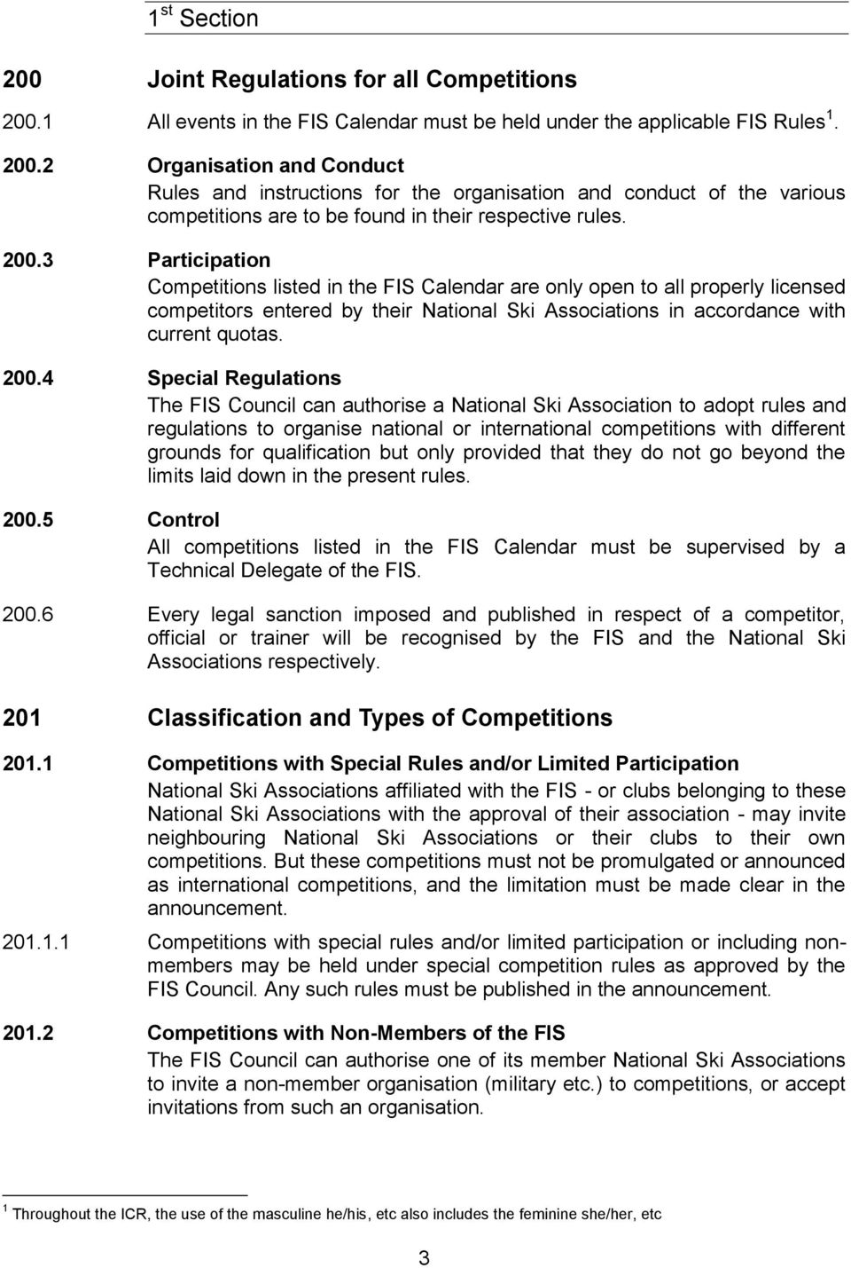 4 Special Regulations The FIS Council can authorise a National Ski Association to adopt rules and regulations to organise national or international competitions with different grounds for