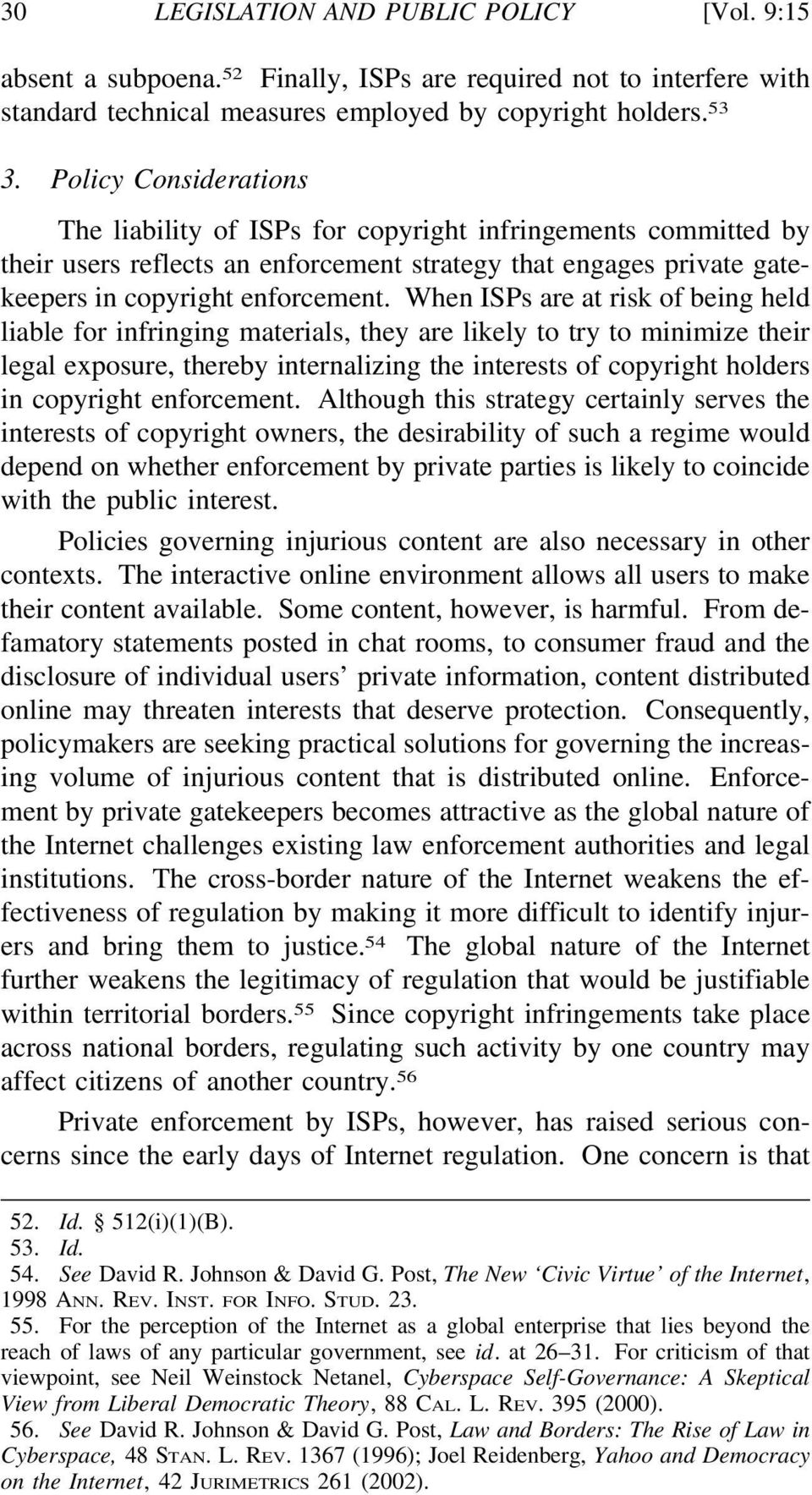 When ISPs are at risk of being held liable for infringing materials, they are likely to try to minimize their legal exposure, thereby internalizing the interests of copyright holders in copyright