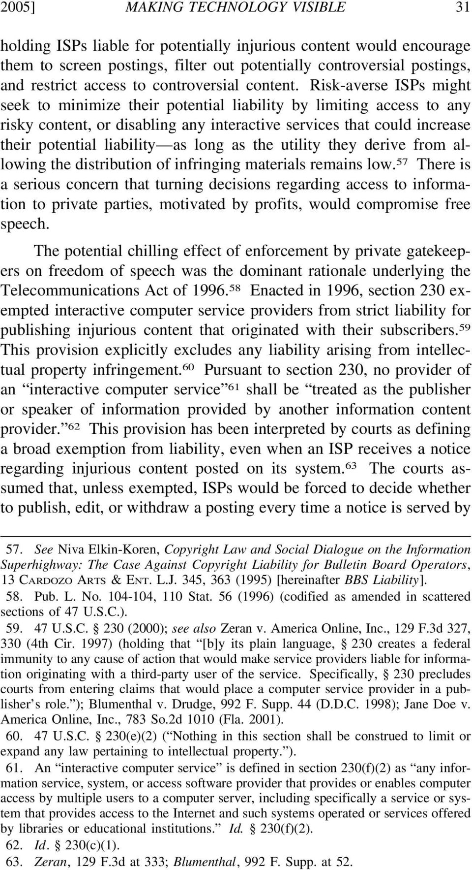 Risk-averse ISPs might seek to minimize their potential liability by limiting access to any risky content, or disabling any interactive services that could increase their potential liability as long