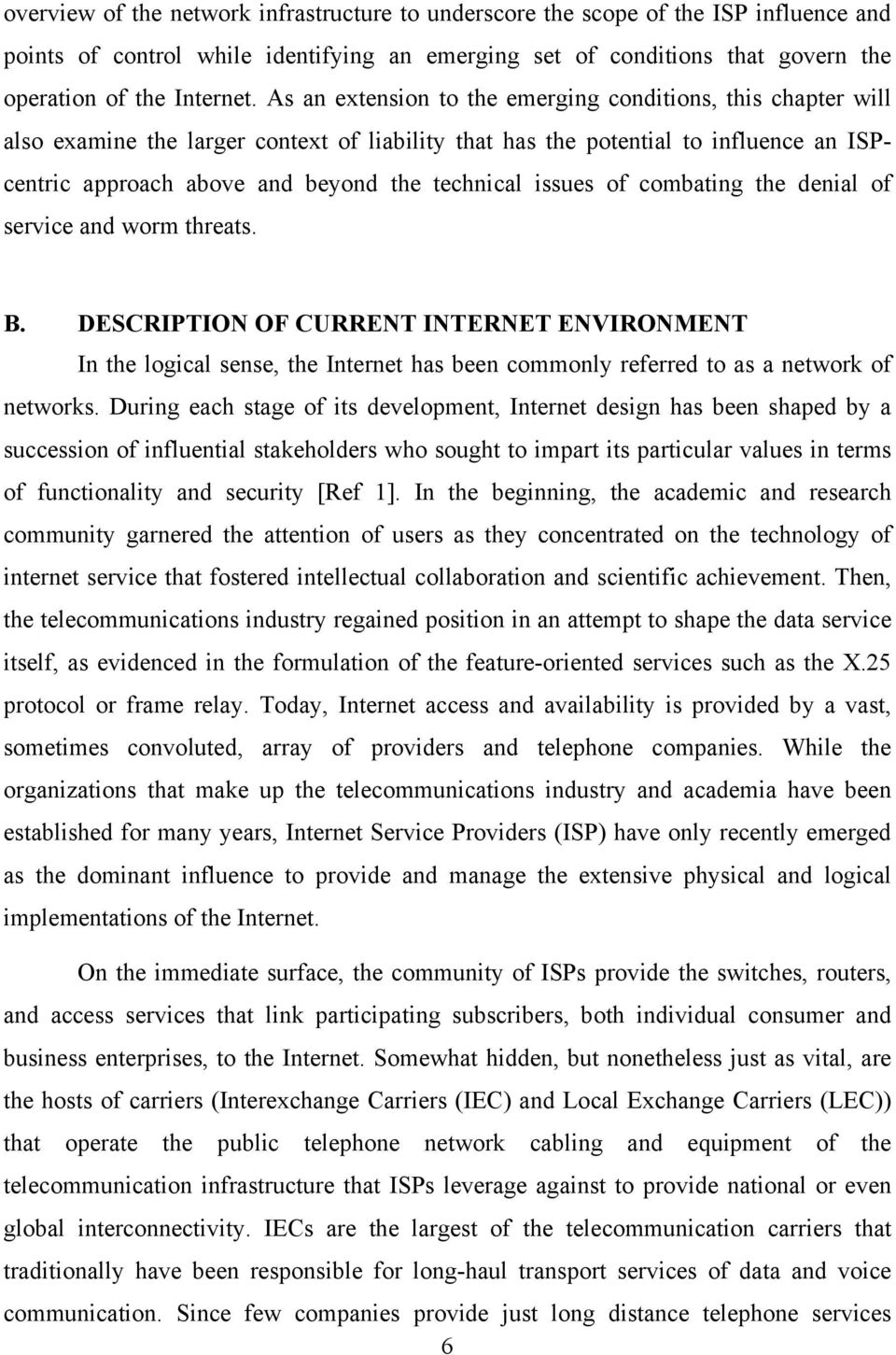 issues of combating the denial of service and worm threats. B. DESCRIPTION OF CURRENT INTERNET ENVIRONMENT In the logical sense, the Internet has been commonly referred to as a network of networks.