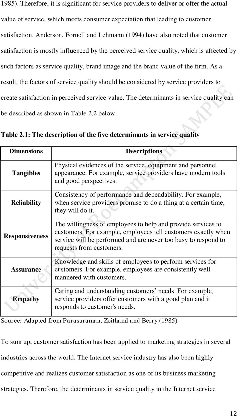 image and the brand value of the firm. As a result, the factors of service quality should be considered by service providers to create satisfaction in perceived service value.