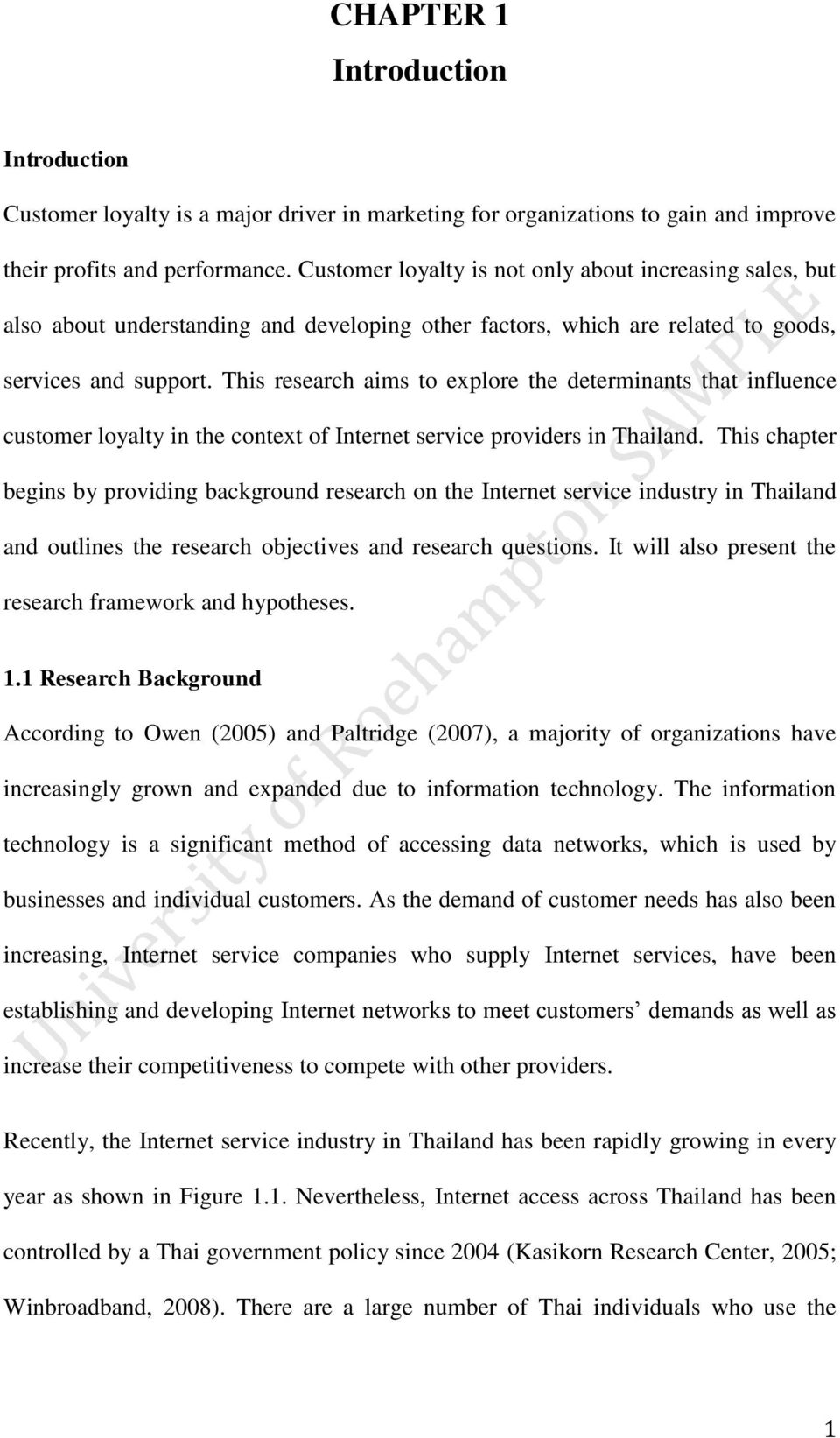 This research aims to explore the determinants that influence customer loyalty in the context of Internet service providers in Thailand.