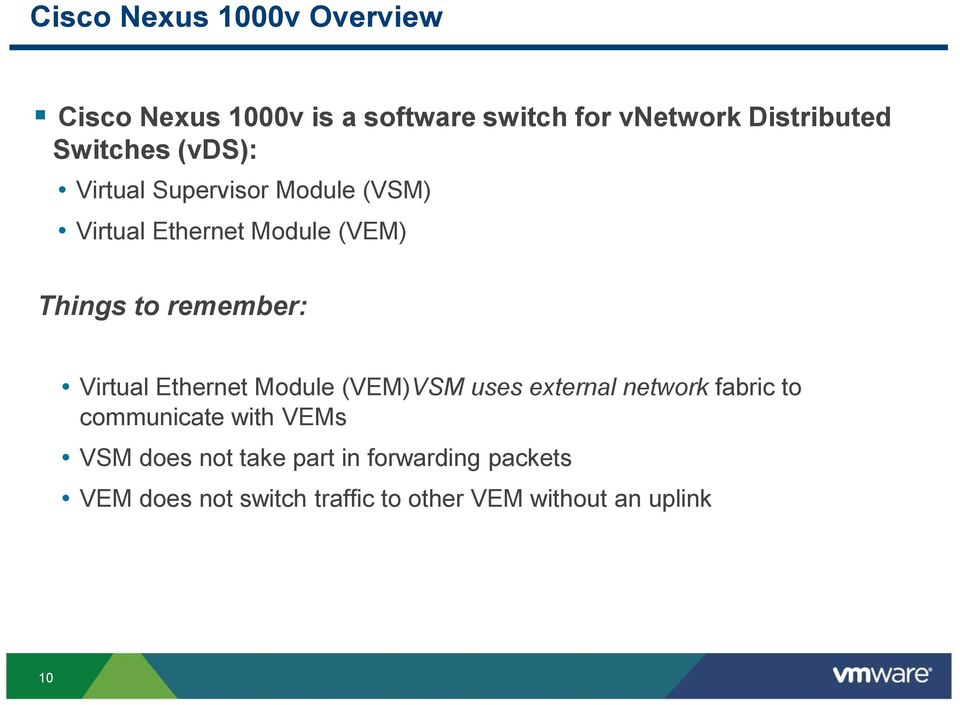 remember: Virtual Ethernet Module (VEM)VSM uses external network fabric to communicate with