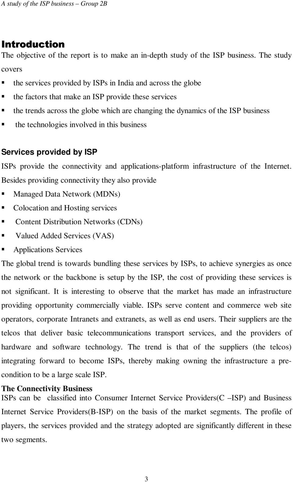 business the technologies involved in this business Services provided by ISP ISPs provide the connectivity and applications-platform infrastructure of the Internet.